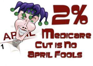 No Aprils Fools Joke - Medicare Cuts 2%
