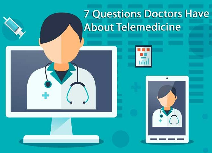 7 Questions Doctors Like You Have About Telemedicine