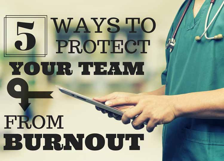 5 Ways to Protect Your Clinical Team From Burnout