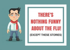 There's Nothing Funny About the Flu! (Except These Stories)